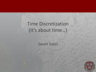 Time  Discretization ( It�s about  time�)