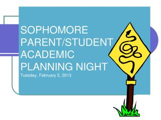 SOPHOMORE PARENT/STUDENT ACADEMIC  PLANNING NIGHT Tuesday, February 5, 2013