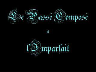 Le Passé  Composé et l'Imparfait