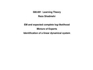 580.691  Learning Theory Reza Shadmehr EM and expected complete log-likelihood Mixture of Experts
