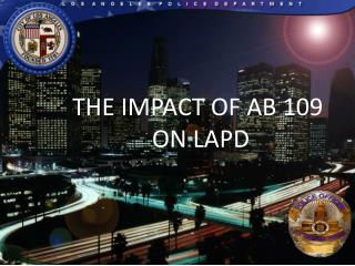 THE IMPACT OF AB 109  ON LAPD