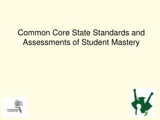Common Core State Standards and Assessments of Student Mastery