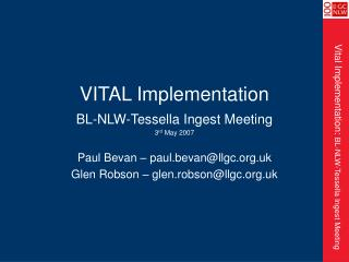 VITAL Implementation BL-NLW-Tessella Ingest Meeting 3 rd  May 2007
