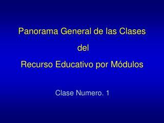 Panorama General de las Clases  del   Recurso Educativo por Módulos