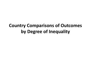 Country Comparisons of Outcomes by Degree of Inequality