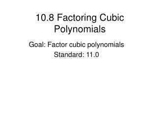 10.8 Factoring Cubic Polynomials