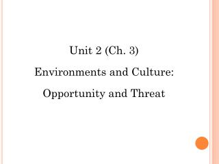 Unit 2 (Reference  Chapter 3) Organizational Environments and Culture: Opportunity and Challenge