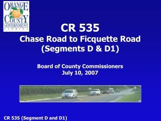 CR 535 Chase Road to Ficquette Road (Segments D & D1) Board of County Commissioners July 10, 2007