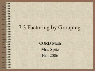 7.3 Factoring by Grouping