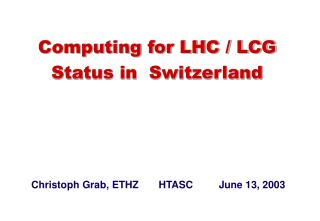 Computing for LHC / LCG  Status in  Switzerland