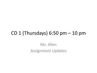 CD 1 (Thursdays) 6:50 pm – 10 pm