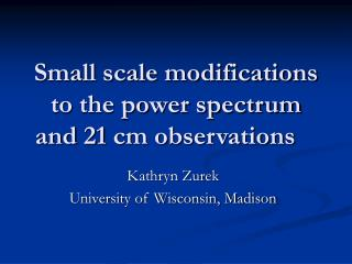 Small scale modifications to the power spectrum and 21 cm observations