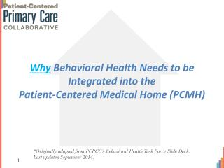 Why  Behavioral Health Needs to be Integrated into the  Patient-Centered Medical Home (PCMH)