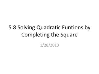 5.8 Solving Quadratic  Funtions  by Completing the Square