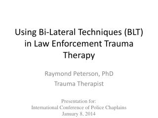 Using Bi-Lateral Techniques (BLT) in Law Enforcement Trauma Therapy