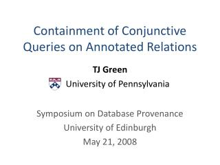 Containment of Conjunctive Queries on Annotated Relations TJ Green University of Pennsylvania