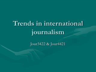 Trends in international  journalism