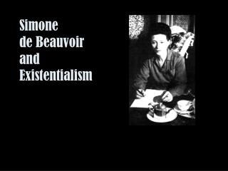 Simone  de Beauvoir  and  Existentialism