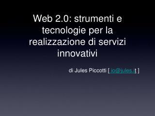 Web 2.0: strumenti e tecnologie per la realizzazione di servizi innovativi