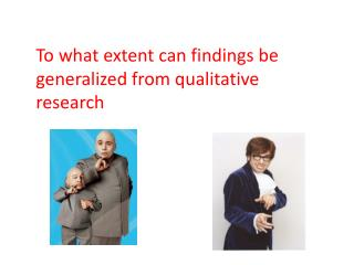 To what extent can  findings  be generalized from qualitative research