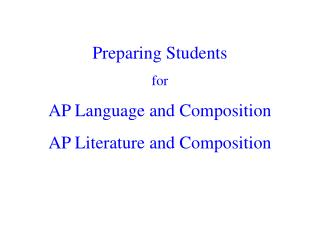 Preparing Students for AP Language and Composition AP Literature and Composition