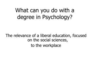 W hat can you do with a degree in Psychology?