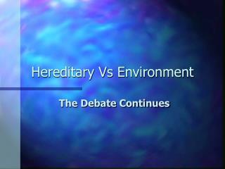 Hereditary Vs Environment