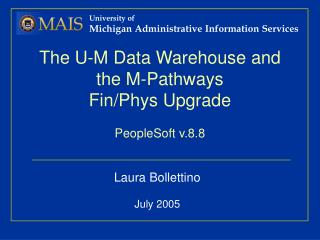 The U-M Data Warehouse and the M-Pathways  Fin/Phys Upgrade PeopleSoft v.8.8