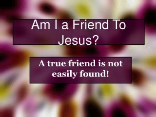 Am I a Friend To Jesus?