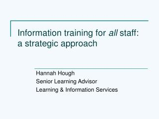 Information training for  all  staff: a strategic approach