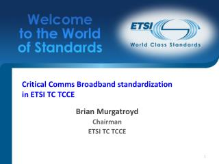 Critical Comms Broadband standardization  in ETSI TC TCCE