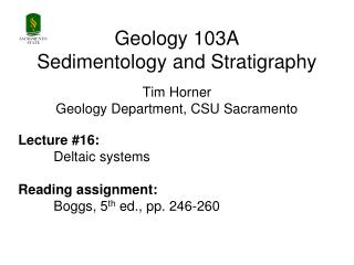 Geology 103A Sedimentology and Stratigraphy Tim Horner Geology Department, CSU Sacramento