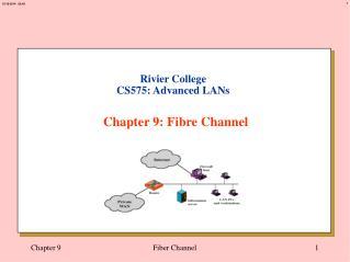 Rivier College CS575: Advanced LANs Chapter 9: Fibre Channel