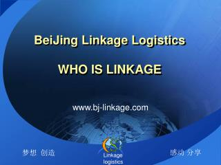 BeiJing Linkage Logistics WHO IS LINKAGE