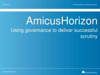 AmicusHorizon Using governance to deliver successful scrutiny