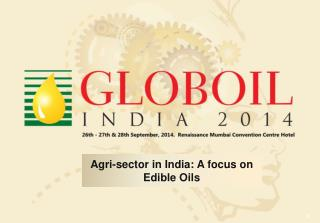 Agri-sector in India: A  focus on Edible  Oils