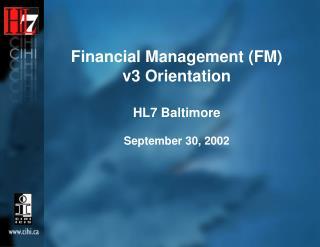 Financial Management (FM) v3 Orientation HL7 Baltimore September 30, 2002