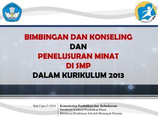 BIMBINGAN DAN KONSELING  DAN PENELUSURAN MINAT  DI SMP   DALAM KURIKULUM 2013