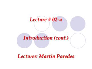 Lecture # 02-a Introduction (cont.) Lecturer: Martin Paredes