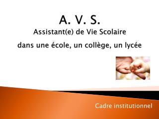A. V. S. Assistant(e) de Vie Scolaire dans une école, un collège, un lycée