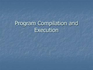 Program Compilation and Execution