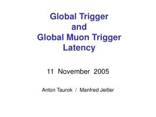 Global Trigger  and  Global Muon Trigger  Latency