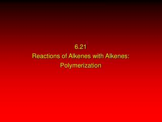 6.21 Reactions of Alkenes with Alkenes: Polymerization