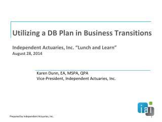 Karen Dunn, EA, MSPA, QPA Vice-President, Independent Actuaries, Inc.