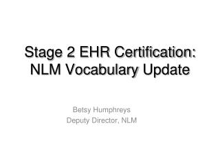 Stage 2 EHR Certification: NLM Vocabulary  Update