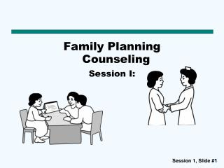 Family Planning  Counseling Session I: