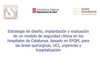 Estrategia de dise o, implantaci n y evaluaci n de un modelo de seguridad cl nica en los hospitales de Catalunya, basado