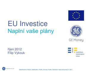 EU Inve stice Na plní  vaše plány říjen  2012 Filip Vykouk