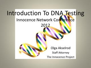 Introduction To DNA Testing Innocence Network Conference 2012