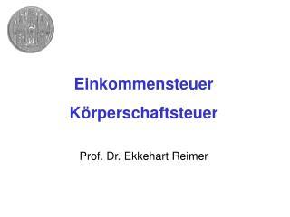 Einkommensteuer Körperschaftsteuer Prof. Dr. Ekkehart Reimer
